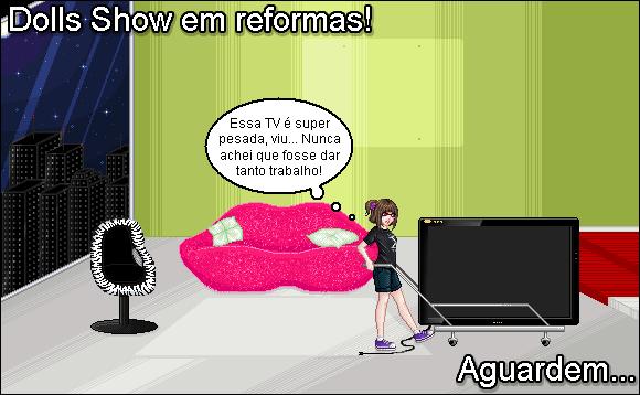 Dolls Show em reformas!